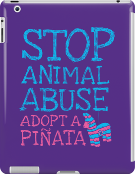 Stop Animal Abuse Adopt A Piñata by Made With Awesome