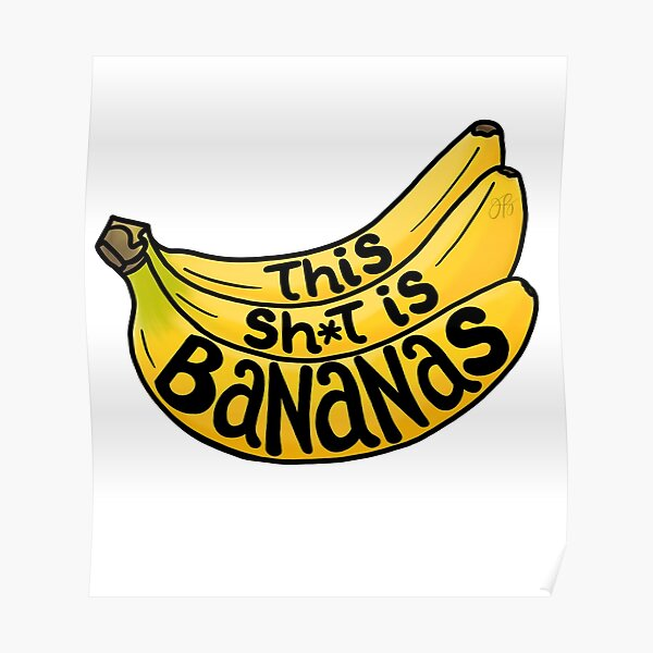 This Sh*t is Bananas Poster