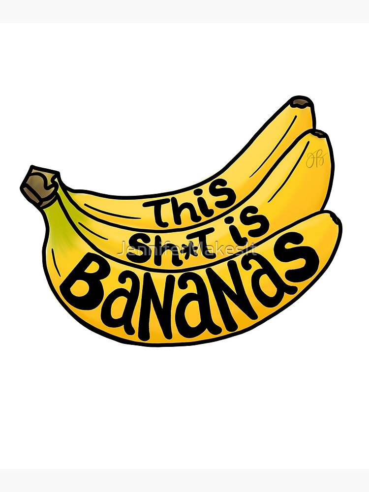 This Sh*t is Bananas by JenniferMakesIt