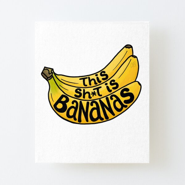 This Sh*t is Bananas Canvas Mounted Print