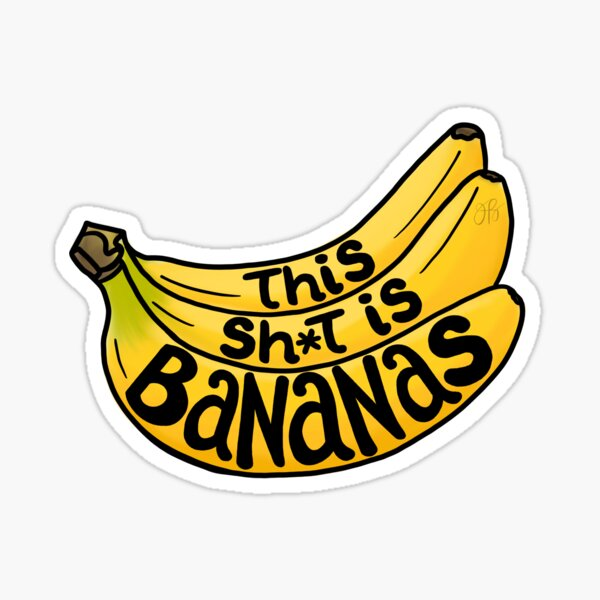 This Sh*t is Bananas Sticker
