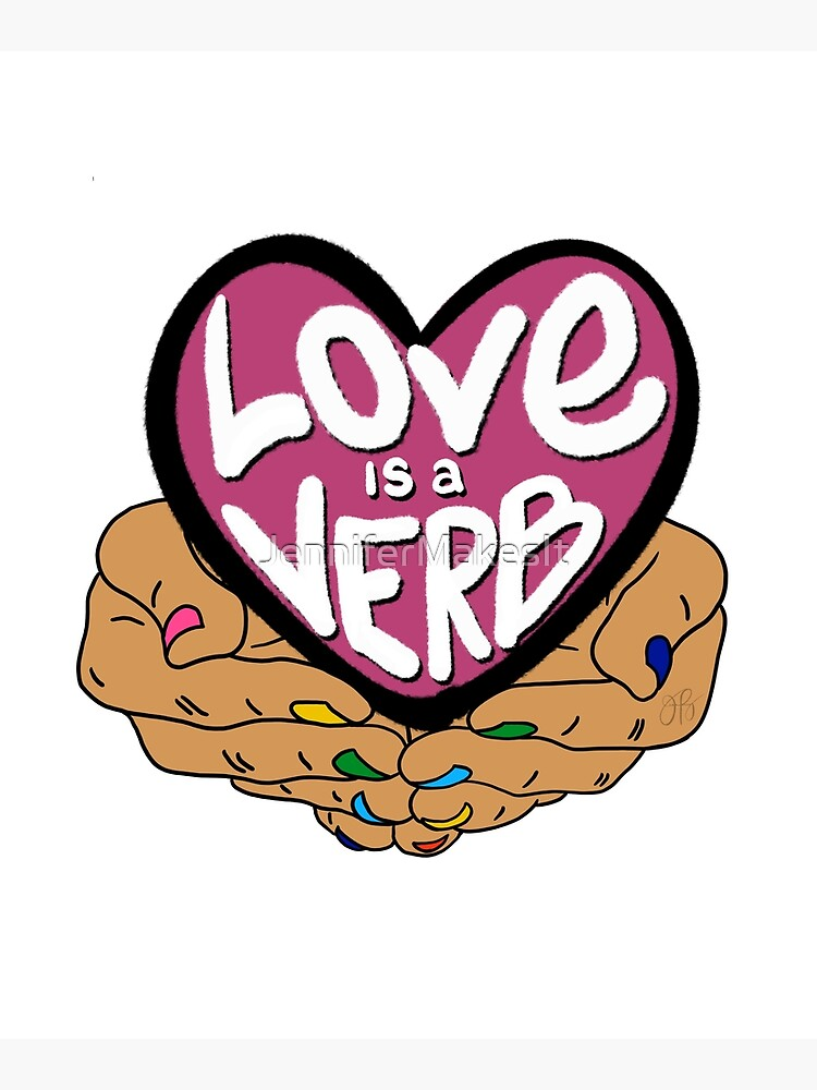 Love Is a Verb by JenniferMakesIt
