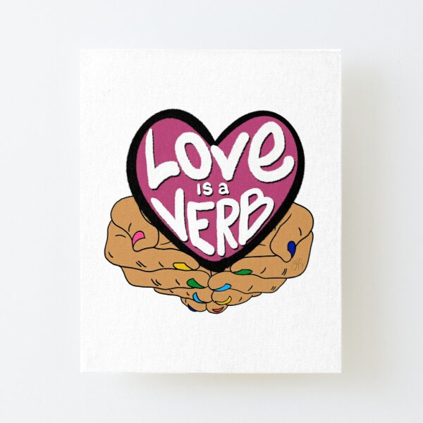 Love Is a Verb Canvas Mounted Print
