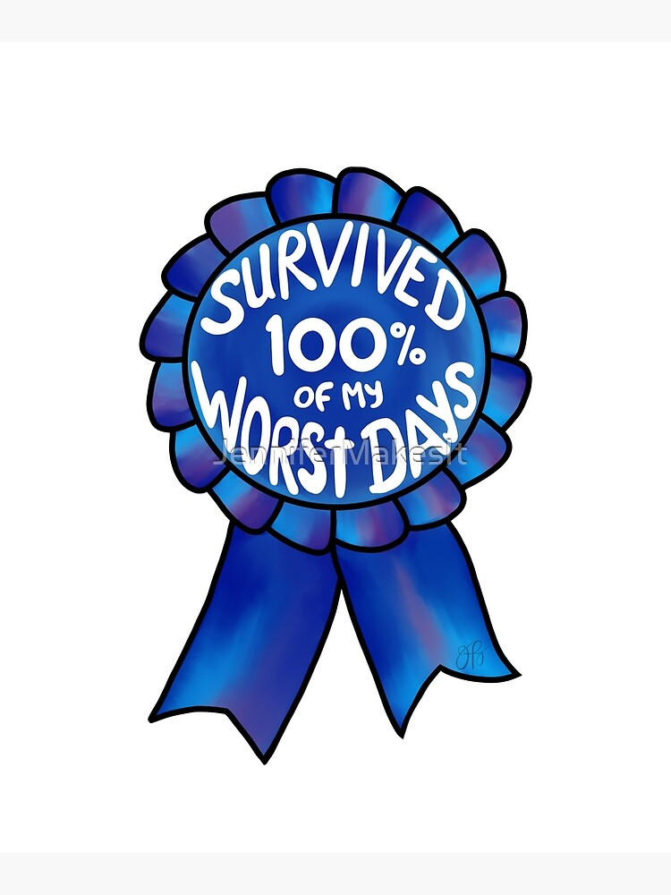 Survived 100% of My Worst Days by JenniferMakesIt