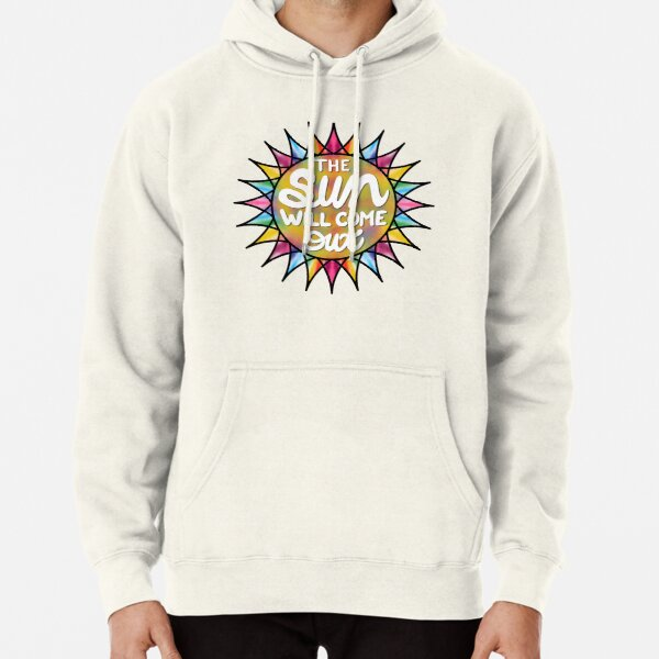 The Sun Will Come Out Pullover Hoodie