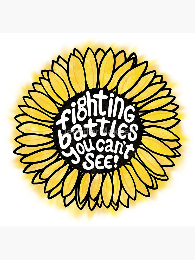 Sunflower - Fighting Battles You Can't See by JenniferMakesIt