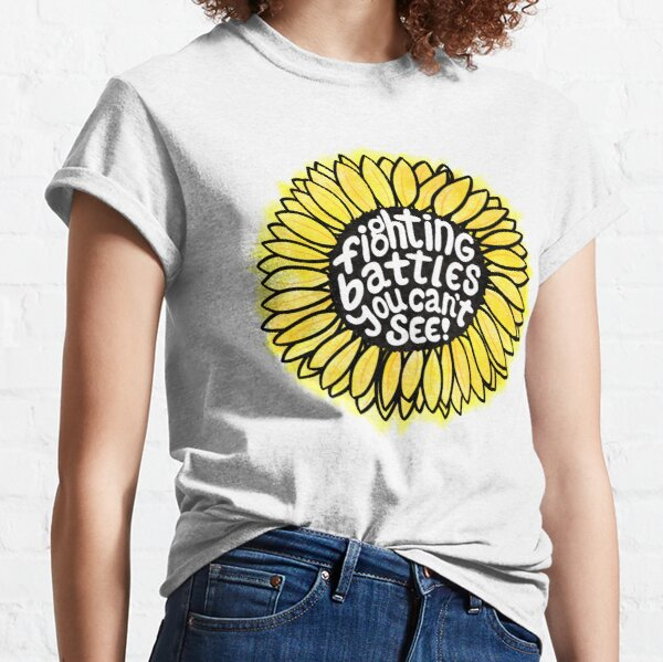 Sunflower - Fighting Battles You Can't See Classic T-Shirt