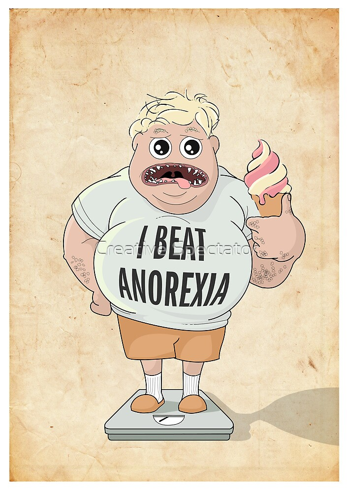 I Beat Anorexia Fat Boy  by Creative Spectator