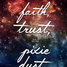 Faith & Trust & A little Pixie Dust by Trisha Bagby