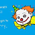 A Worrisome Clown by sneercampaign