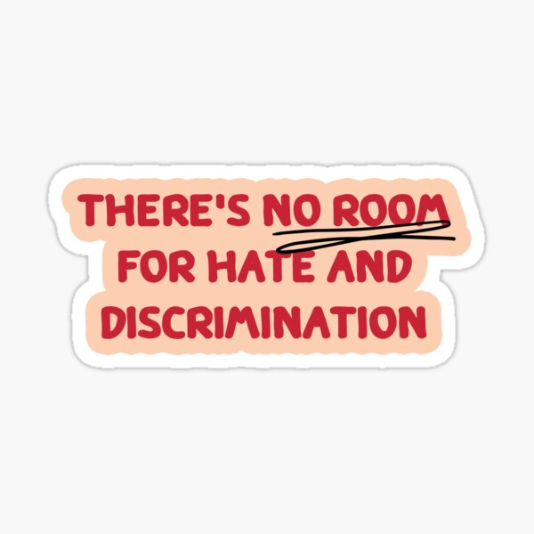 There is no room for hate and discrimination Sticker