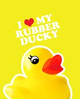 I Love My Rubber Ducky [iPad / iPhone / iPod Case, Print & Tshirt] by Damienne Bingham