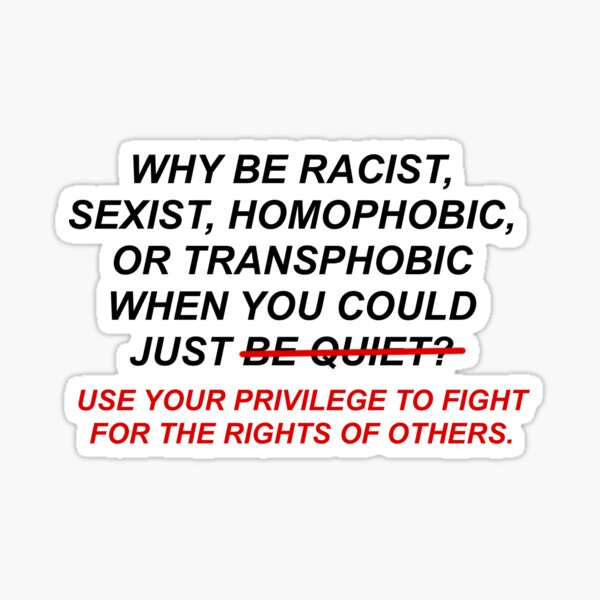 Why Be Racist When You Can Use Your Privilege Sticker