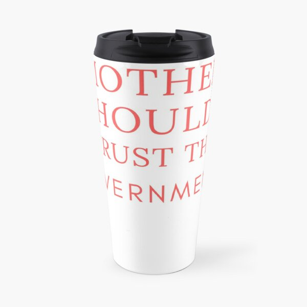mother should i trust the government shirt Travel Mug