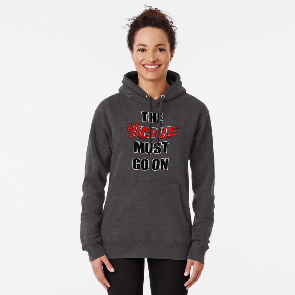 The Hustle Must Go On Pullover Hoodie