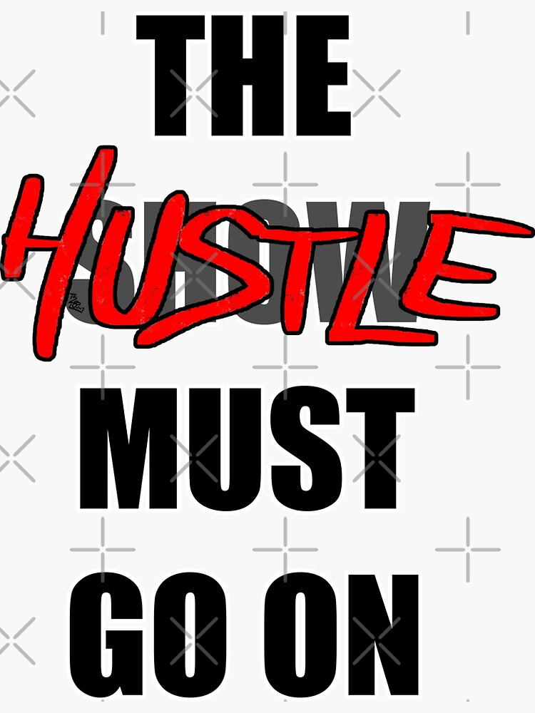 The Hustle Must Go On by that5280lady