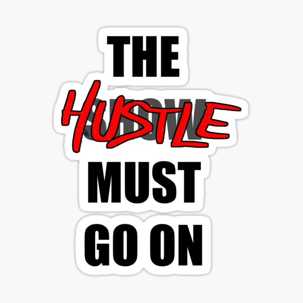 The Hustle Must Go On Glossy Sticker
