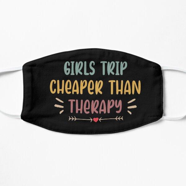 Girls Trip Cheaper Than Therapy,Girls Trip Shirt, Girl Power Shirt, Girls Weekend Shirt, Flat Mask