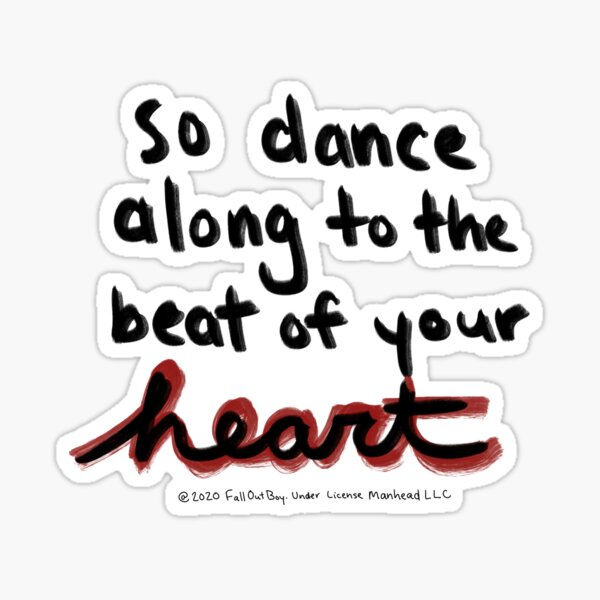 """So dance along to the beat of your heart"" Sticker"