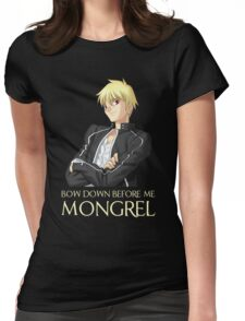 Gilgamesh Bow Down Before Me Mongrel Womens Fitted T-Shirt