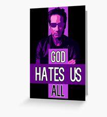 God Hates Us All - Hank Moody - Californication Greeting Card