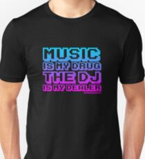 Music Is My Drug The DJ Is My Dealer Unisex T-Shirt
