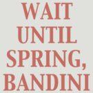 Wait until spring, Bandini by TatiDuarte