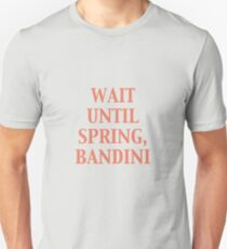 Wait until spring, Bandini Unisex T-Shirt