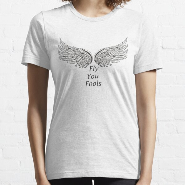 Fly You Fools Shirt Essential T-Shirt