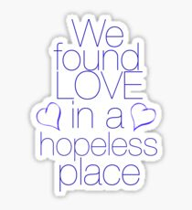 We found love... in a hopeless place Sticker