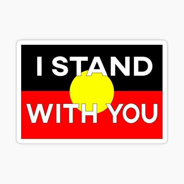 Aboriginal Flag with the words I stand with you Sticker