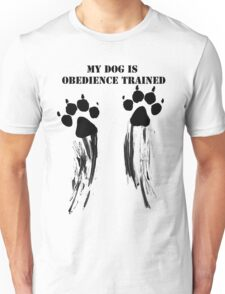 Dog is obedience trained Unisex T-Shirt