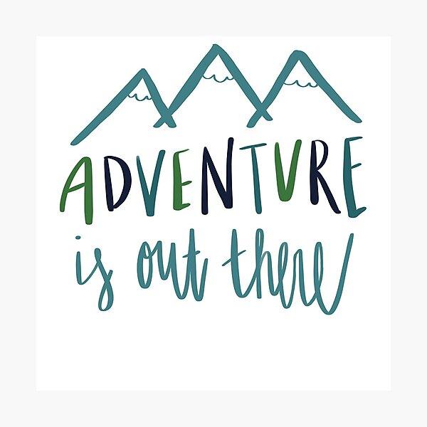 Adventure is out THERE ! Photographic Print