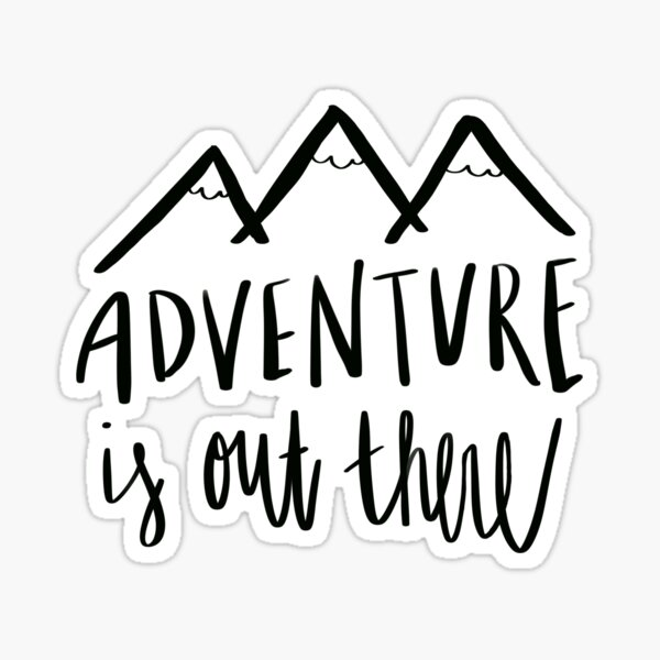 Adventure is out THERE ! Sticker