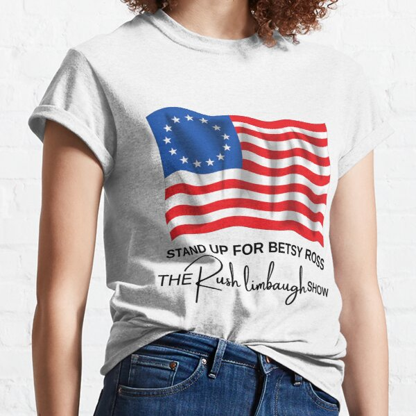 stand up for betsy ross the rush limbaugh show Classic T-Shirt