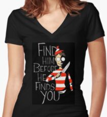 Find him before he finds you Women's Fitted V-Neck T-Shirt