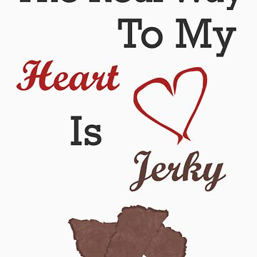 The Real Way To My Heart Is Jerky by Rhiaxxify