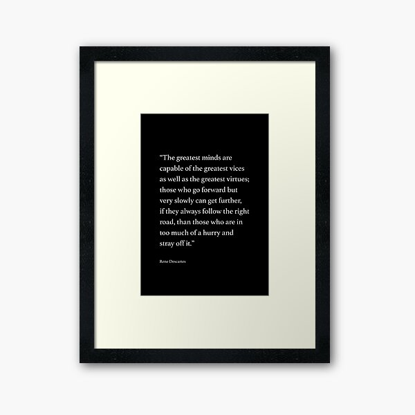 The greatest minds are capable of the greatest vices... Quote by Rene Descartes Framed Art Print