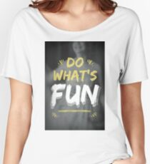 Sometimes You Need To Do What's Fun Women's Relaxed Fit T-Shirt