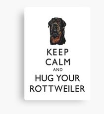 Keep Calm And Hug Your Rottweiler Canvas Print