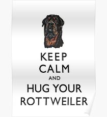 Keep Calm And Hug Your Rottweiler Poster