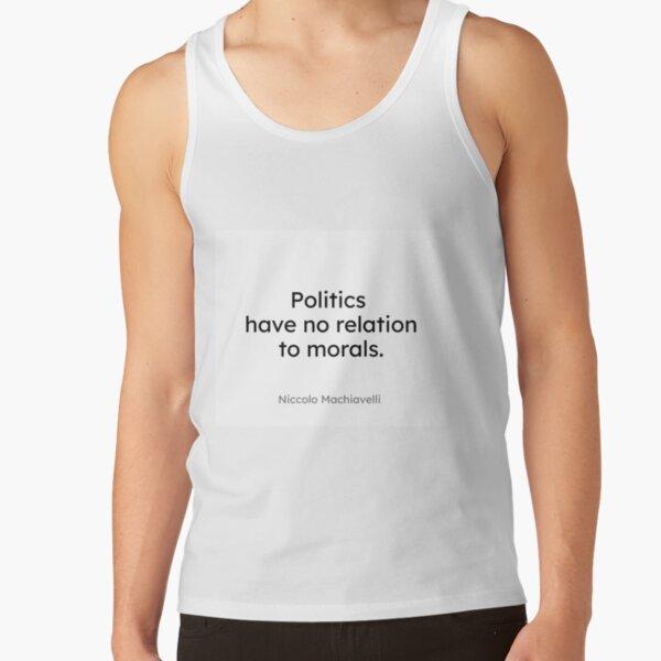 Niccolo Machiavelli - Politics have no relation to morals. Tank Top