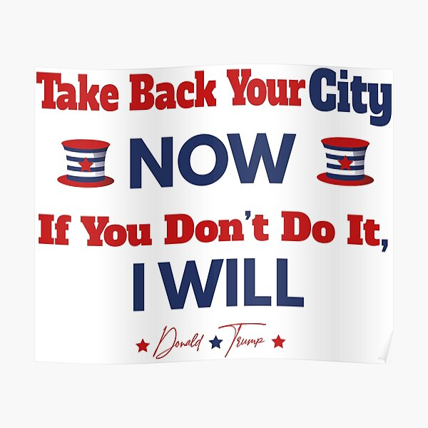 Take Back Your City NOW. If You Don't Do It, I Will Poster