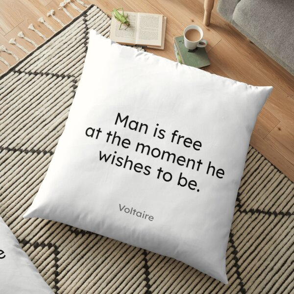 Voltaire - Man is free at the moment he wishes to be. Floor Pillow
