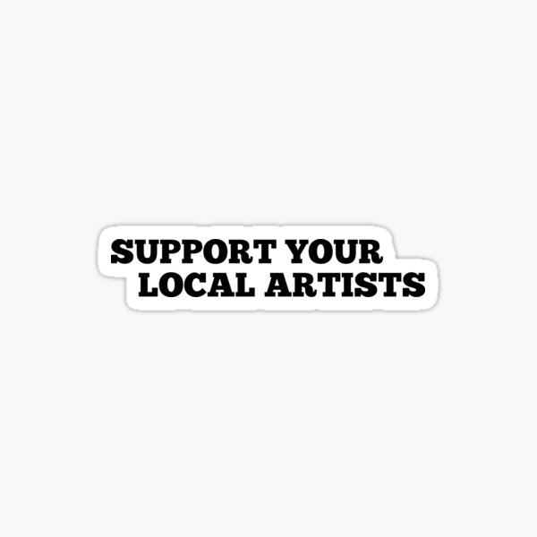 Support Your Local Artists Sticker