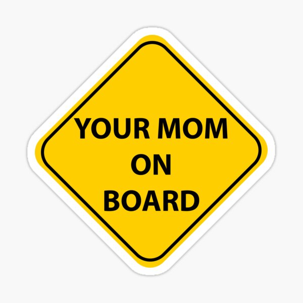 Your Mom On Board Sticker