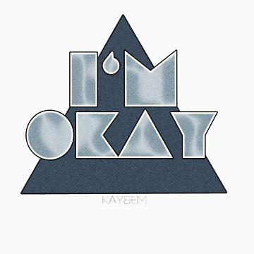 I'm Okay! - Kay&Em Designs by KayAndEmDesigns