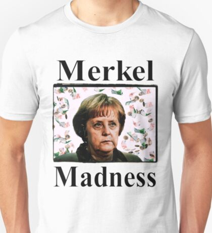 Merkel maddness T-Shirt