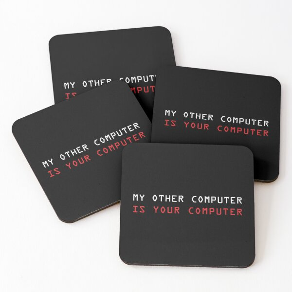 MY OTHER COMPUTER IS YOUR COMPUTER - White text Coasters (Set of 4)