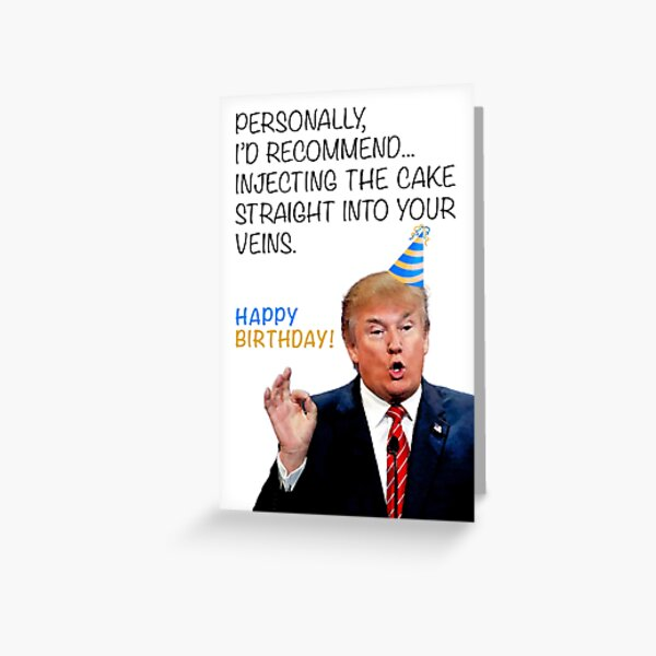 Donald Trump Hilarious Funny Birthday Card - Injecting The Cake Into Your Veins for Father Mother Brother Sister Best Friend Grandmother Grandfather Greeting Card